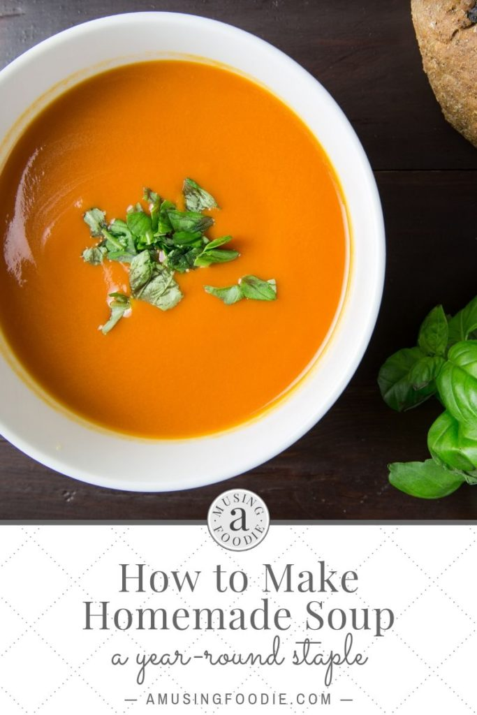 How to make homemade soup a year round staple!