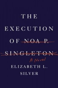 A Review: The Execution of Noa P. Singleton, by Elizabeth L. Silver