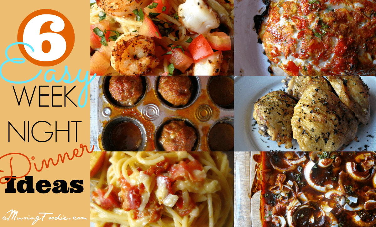 6 Easy Weeknight Dinner Ideas