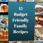 15 Budget Friendly Family Recipes