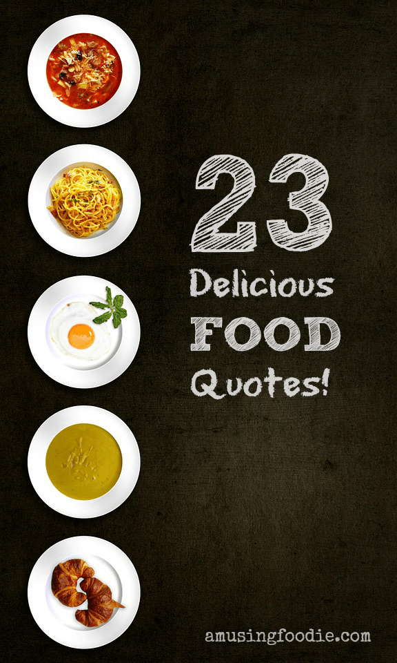 23 of my favorite quotes about food -- YUM!