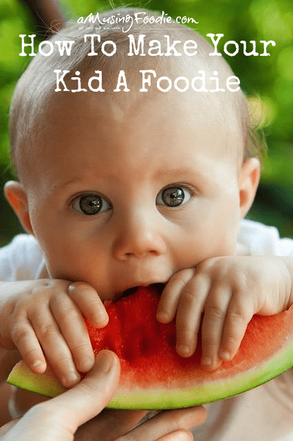 How To Make Your Kid A Foodie
