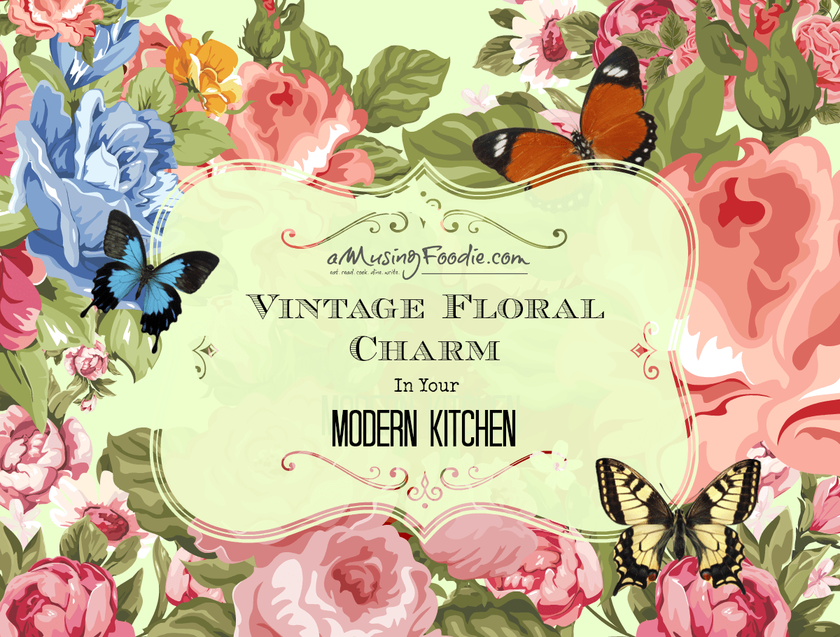 Vintage Floral Charm In Your Modern Kitchen