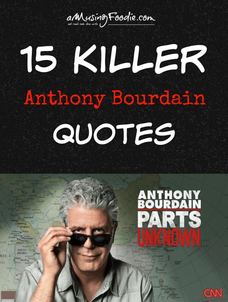 15 Killer Anthony Bourdain Quotes!