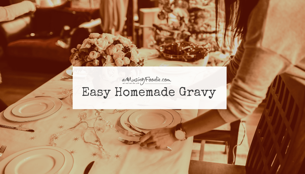 Easy Homemade Gravy in only 15 MINUTES!