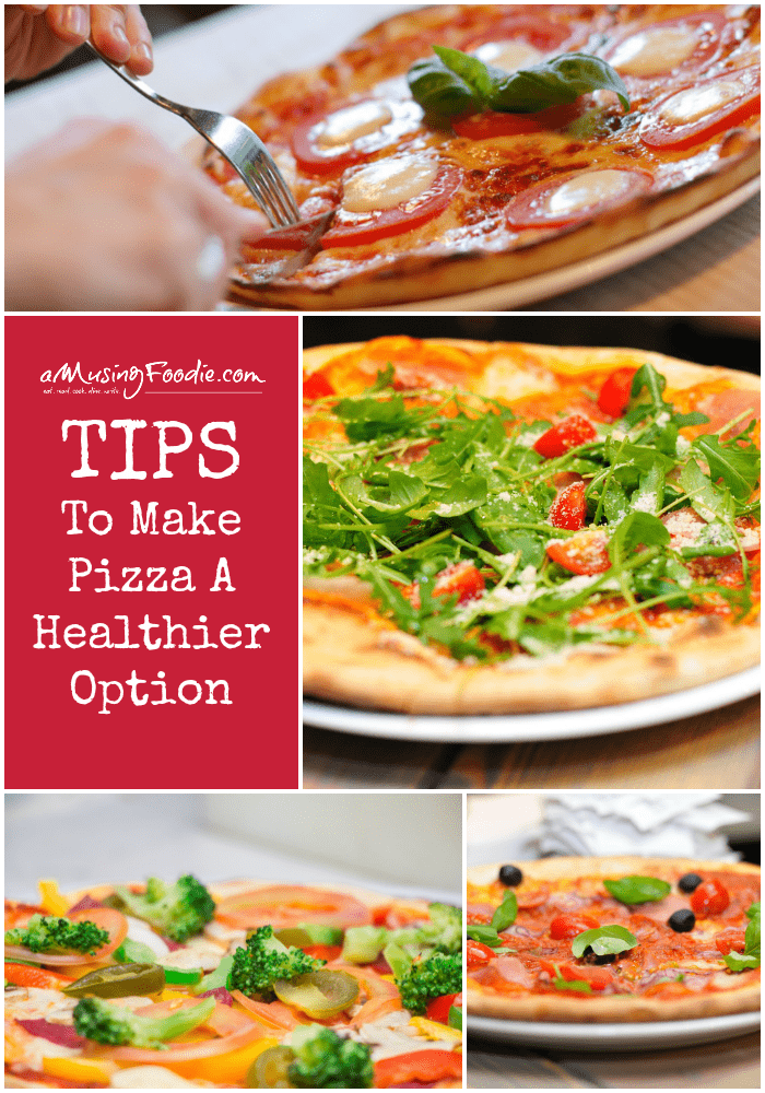 Tips To Make Pizza A Healthier Option!